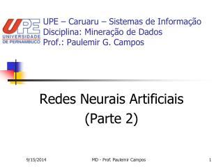 UPE – Caruaru – Sistemas de Informação Disciplina: Mineração de Dados Prof.: Paulemir G. Campos