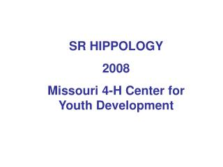 SR HIPPOLOGY 2008 Missouri 4-H Center for Youth Development