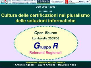 O pen S ource Lombardia 2005/06 G ruppo R Referenti Regionali