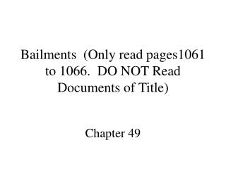 Bailments  Only read pages1061 to 1066.  DO NOT Read  Documents of Title