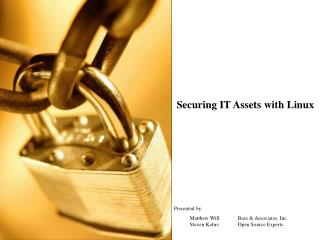 Securing IT Assets with Linux Presented by: