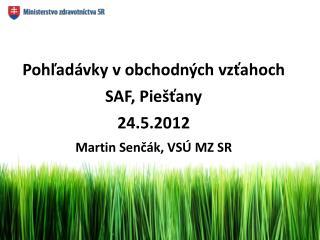 Pohľadávky v obchodných vzťahoch  SAF, Piešťany 24.5.2012 Martin  Senčák , VSÚ MZ SR