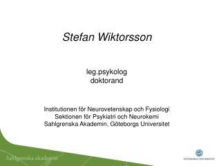 Stefan Wiktorsson leg.psykolog doktorand Institutionen för Neurovetenskap och Fysiologi