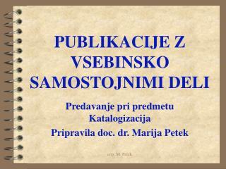 PUBLIKACIJE Z VSEBINSKO SAMOSTOJNIMI DELI