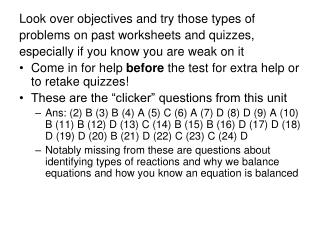 Look over objectives and try those types of problems on past worksheets and quizzes,