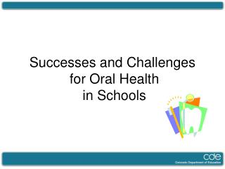 Successes and Challenges  for Oral Health  in Schools
