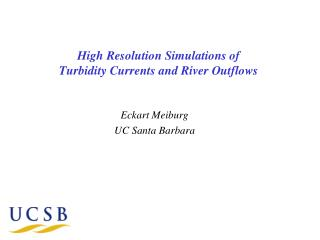 High Resolution Simulations of Turbidity Currents  and River Outflows
