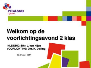 Welkom op de voorlichtingsavond 2 klas INLEIDING: Dhr. J. van  Nijen VOORLICHTING: Dhr. H. Dolfing