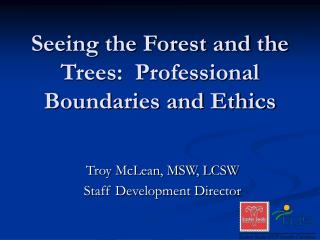 Seeing the Forest and the Trees:  Professional Boundaries and Ethics