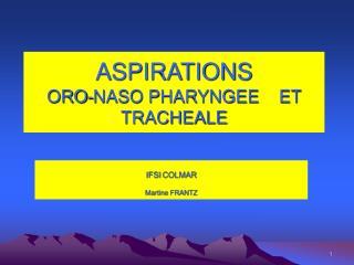 ASPIRATIONS  ORO-NASO PHARYNGEE    ET      TRACHEALE