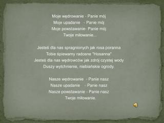 Moje wędrowanie - Panie mój     Moje upadanie   - Panie mój     Moje powstawanie- Panie mój