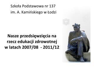 Nasze przedsięwzięcia na rzecz edukacji zdrowotnej  w latach 2007/08  - 2011/12