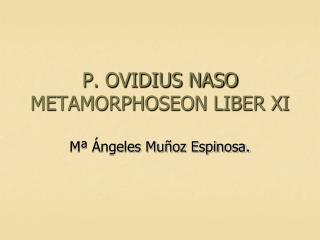 P. OVIDIUS NASO METAMORPHOSEON LIBER XI