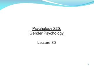 Psychology 320:  Gender Psychology Lecture 30