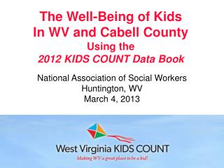 The Well-Being of Kids In WV and Cabell County  Using the 2012 KIDS COUNT Data Book