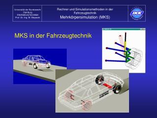 Rechner und Simulationsmethoden in der Fahrzeugtechnik Mehrkörpersimulation (MKS)
