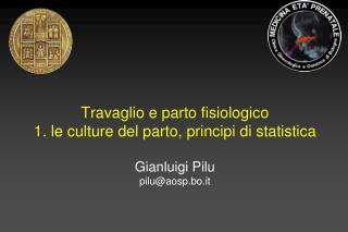 Travaglio e parto fisiologico 1. le culture del parto, principi di statistica