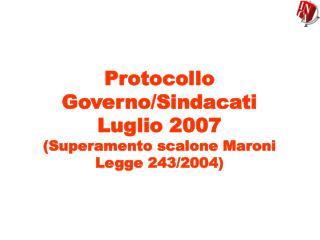 Protocollo Governo/Sindacati  Luglio 2007 (Superamento scalone Maroni Legge 243/2004)
