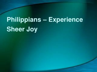 Philippians – Experience Sheer Joy