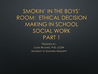Smokin' in the boys' room:  Ethical Decision Making in School Social Work Part 1