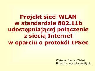 Wykona?: Bartosz Zielski Promotor: mgr Wies?aw Pyzik