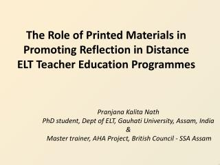 Pranjana Kalita Nath PhD student, Dept of ELT,  Gauhati  University, Assam, India &