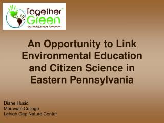 An Opportunity to Link Environmental Education and Citizen Science in Eastern Pennsylvania