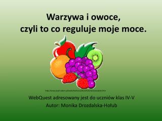 Warzywa i owoce,  czyli to co reguluje moje moce.