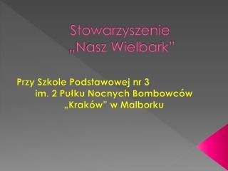 """Stowarzyszenie  """"Nasz Wielbark"""""""