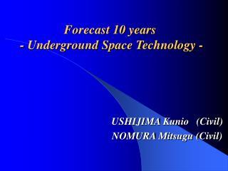 Forecast 10 years  - Underground Space Technology -