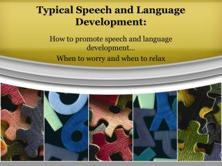 Typical Speech and Language Development: