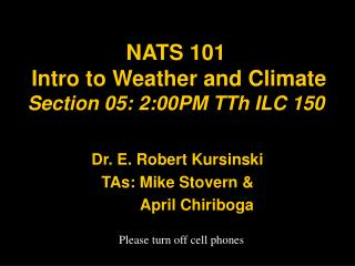 NATS 101  Intro to Weather and Climate  Section 05: 2:00PM TTh ILC 150