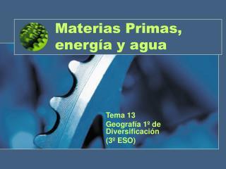 Materias Primas, energía y agua