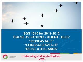 """SGS 1010 for 2011-2012 FØLGE AV PASIENT / KLIENT / ELEV """"REISEAVTALE""""  """"LEIRSKOLEAVTALE"""""""