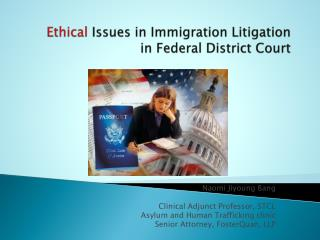 Ethical  Issues in Immigration Litigation in Federal District Court
