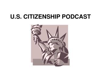 U.S. CITIZENSHIP PODCAST