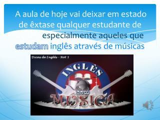 A música facilita muito no aprendizado do  inglês