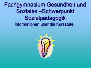 Fachgymnasium Gesundheit und Soziales –Schwerpunkt Sozialpädagogik