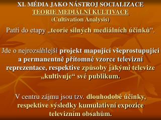 XI. MÉDIA JAKO NÁSTROJ SOCIALIZACE TEORIE MEDIÁLNÍ KULTIVACE   (Cultivation Analysis)