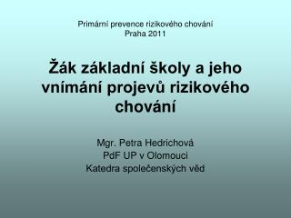 Mgr. Petra Hedrichová PdF UP v Olomouci Katedra společenských věd