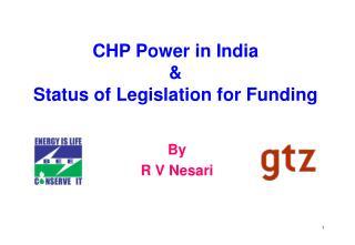 CHP Power in India  &  Status of Legislation for Funding