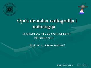 Opća dentalna radiografija i radiologija SUSTAVI ZA STVARANJE SLIKE  I FILMIRANJE