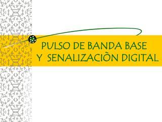 PULSO DE BANDA BASE   Y  SENALIZACIÒN DIGITAL