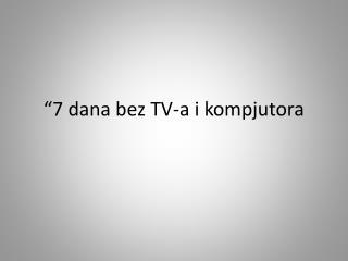 """""""7 dana bez TV-a i kompjutora"""