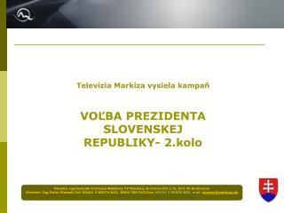 Televízia Markíza vysiela kampaň VOĽBA PREZIDENTA SLOVENSKEJ REPUBLIKY- 2.kolo