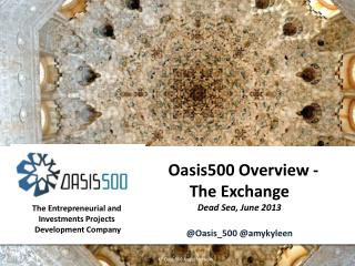Oasis500 Overview - The Exchange   Dead Sea, June 2013