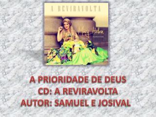 A PRIORIDADE DE DEUS CD: A REVIRAVOLTA AUTOR :  SAMUEL E JOSIVAL