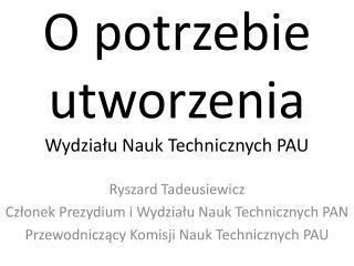 O potrzebie utworzenia Wydziału  Nauk Technicznych PAU
