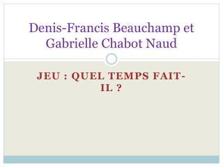 Denis-Francis Beauchamp et Gabrielle Chabot  Naud