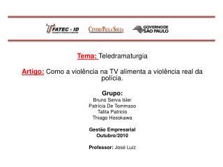 Tema:  Teledramaturgia Artigo: Como a violência na TV alimenta a violência real da  polícia .